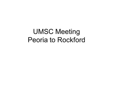 UMSC Meeting Peoria to Rockford. Getting to Rockford From Illini Drive, turn right on N William Kumpf Blvd/Glendale Ave (Glendale becomes N William Kumpf.