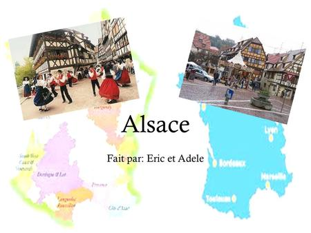 Alsace Fait par: Eric et Adele. Location  Alsace is the Germanic region of France.  It lies on the west bank of the river Rhine, between the Rhine and.