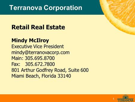 Terranova Corporation Retail Real Estate Mindy McIlroy Executive Vice President Main: 305.695.8700 Fax: 305.672.7800 801 Arthur.