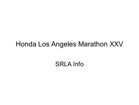 Honda Los Angeles Marathon XXV SRLA Info. News Flash SRLA will NOT have a booth at the Expo that will be held at Dodger Stadium, 1000 Elysian Park Ave,