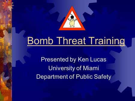 Bomb Threat Training Presented by Ken Lucas University of Miami Department of Public Safety.