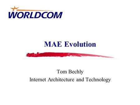 MAE Evolution Tom Bechly Internet Architecture and Technology.