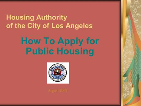 Housing Authority of the City of Los Angeles How To Apply for Public Housing August 2008.