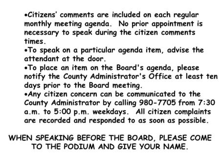  Citizens' comments are included on each regular monthly meeting agenda. No prior appointment is necessary to speak during the citizen comments times.