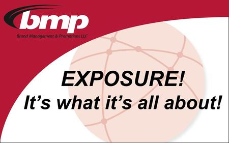 EXPOSURE! It's what it's all about!. Experience the Difference! Best-in-industry talent– at HQ and in the field, our professional staff knows how to.