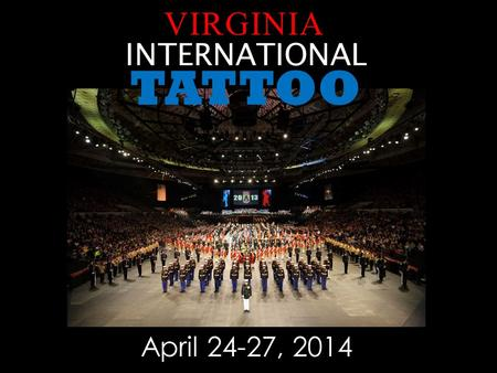 April 24-27, 2014 TATTOO INTERNATIONAL VIRGINIA. Origin of a Tattoo Military Tattoos have evolved from a European tradition dating back to the 17th century.