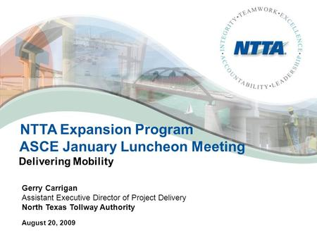 NTTA Expansion Program ASCE January Luncheon Meeting Delivering Mobility Gerry Carrigan Assistant Executive Director of Project Delivery North Texas Tollway.