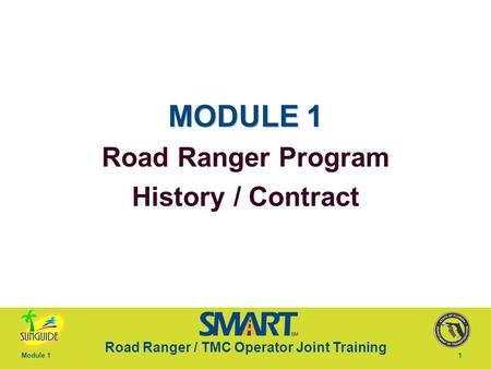 Road Ranger / TMC Operator Joint Training Module 11 MODULE 1 Road Ranger Program History / Contract.