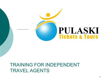 1 TRAINING FOR INDEPENDENT TRAVEL AGENTS. 2 Notes About the Pulaski Tickets & Tours Training Program Developed for independent travel agents Terms used.