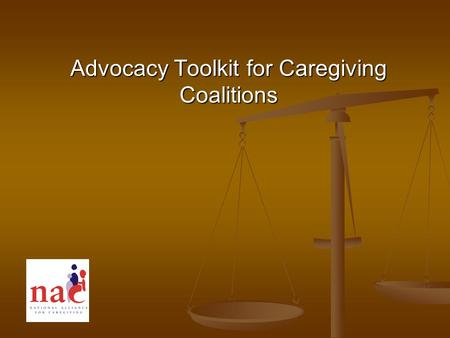 Advocacy Toolkit for Caregiving Coalitions. Advocacy- Why Now? State Budgets State Budgets Federal Budgets Federal Budgets 65.7 Million Family Caregivers.