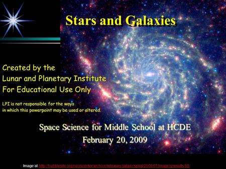 Stars and Galaxies Space Science for Middle School at HCDE February 20, 2009 Created by the Lunar and Planetary Institute For Educational Use Only LPI.