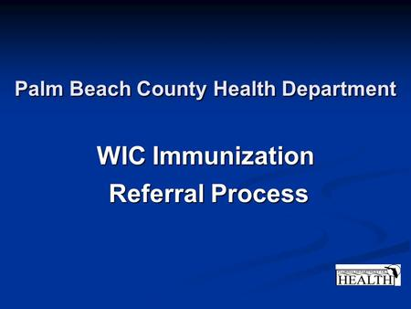 Palm Beach County Health Department WIC Immunization Referral Process.