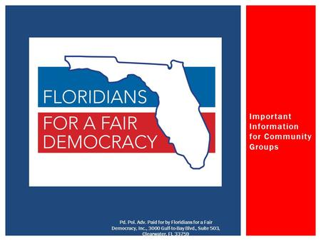Important Information for Community Groups Pd. Pol. Adv. Paid for by Floridians for a Fair Democracy, Inc., 3000 Gulf-to-Bay Blvd., Suite 503, Clearwater,