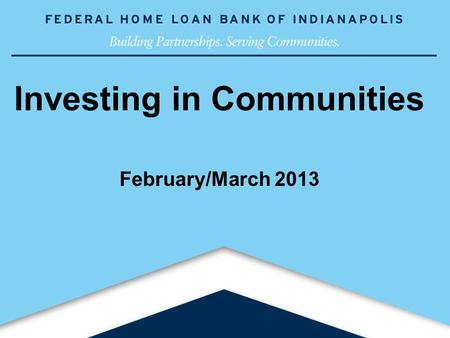 1www.fhlbi.com Investing in Communities February/March 2013.