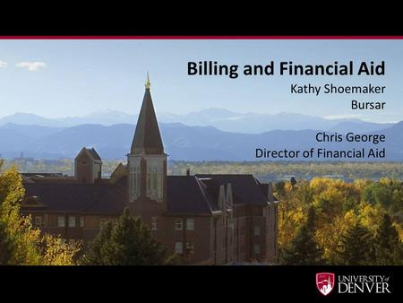 Billing and Financial Aid Kathy Shoemaker Bursar Chris George Director of Financial Aid.
