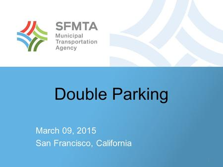 Double Parking March 09, 2015 San Francisco, California 1.