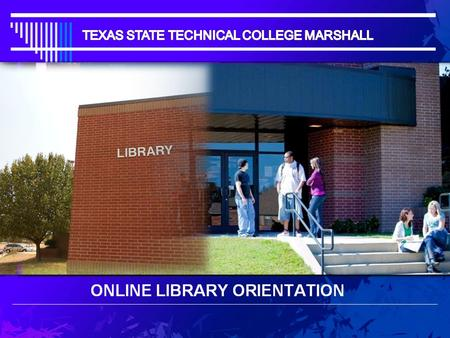 ONLINE LIBRARY ORIENTATION.  Texas State Technical College (TSTC) Marshall campus is located at 2650 E. End Blvd. South, Marshall Texas 75672.  The.