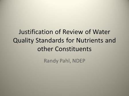 Justification of Review of Water Quality Standards for Nutrients and other Constituents Randy Pahl, NDEP.
