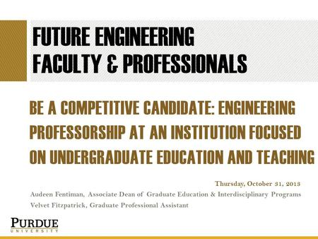 FUTURE ENGINEERING FACULTY & PROFESSIONALS BE A COMPETITIVE CANDIDATE: ENGINEERING PROFESSORSHIP AT AN INSTITUTION FOCUSED ON UNDERGRADUATE EDUCATION AND.