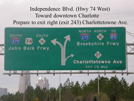Independence Blvd. (Hwy 74 West) Toward downtown Charlotte Prepare to exit right (exit 243) Charlottetowne Ave.