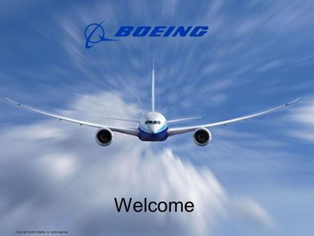 Copyright © 2012 Boeing. All rights reserved. SSG Presentation Template – REV 1/2012 Welcome.