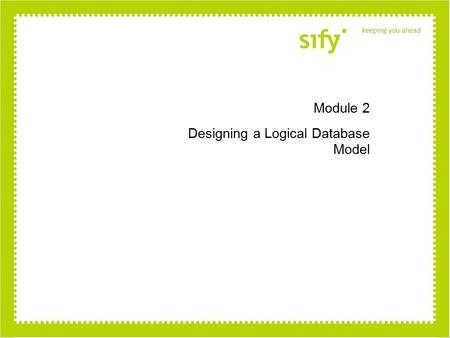 Module 2 Designing a Logical Database Model. Module Overview Guidelines for Building a Logical Database Model Planning for OLTP Activity Evaluating Logical.
