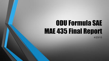 ODU Formula SAE MAE 435 Final Report 4/23/13. Introduction Charles Pearson The 2013 Michigan FSAE Competition Competition Scoring: Static Events o Design.