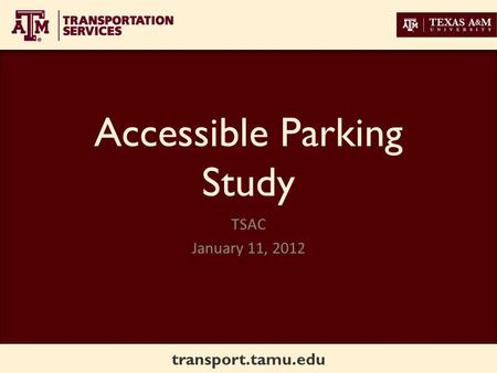 Transport.tamu.edu Accessible Parking Study TSAC January 11, 2012.