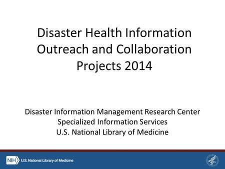 Disaster Health Information Outreach and Collaboration Projects 2014 Disaster Information Management Research Center Specialized Information Services U.S.