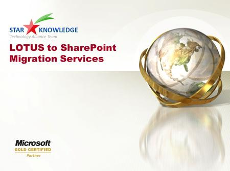 LOTUS to SharePoint Migration Services. © 2010 Star Knowledge Technology Team Alliance 2 Key Discussion Points Star Knowledge Value Proposition Microsoft.
