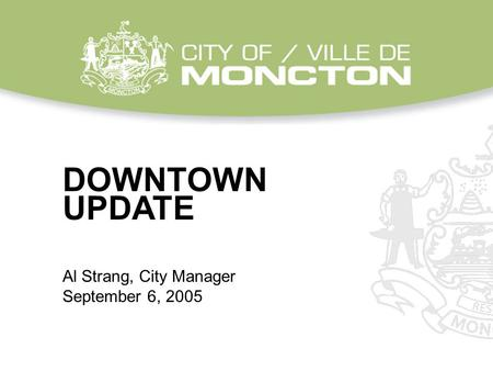 DOWNTOWN UPDATE Al Strang, City Manager September 6, 2005.