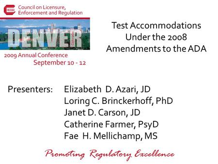 Presenters: Promoting Regulatory Excellence Test Accommodations Under the 2008 Amendments to the ADA Elizabeth D. Azari, JD Loring C. Brinckerhoff, PhD.