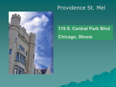 119 S. Central Park Blvd Chicago, Illinois Providence St. Mel.