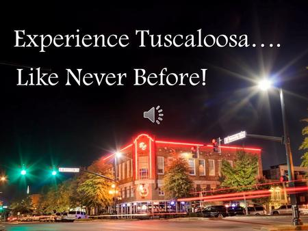 Experience Tuscaloosa…. Like Never Before! Brand new, all suites hotel Located at the corner of Greensboro and University Blvd adjacent to Tuscaloosa.