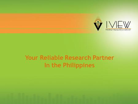 CREDENTIALS AT A GLANCE March, 2015 Your Reliable Research Partner In the Philippines.