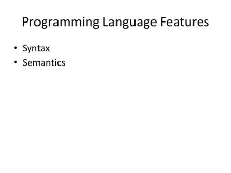 Programming Language Features Syntax Semantics. Syntax Diagram.