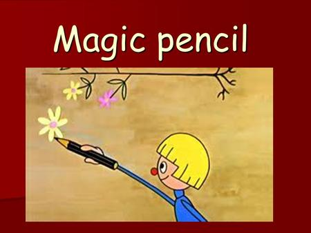 Magic pencil. What is it? Story tells about adventures of little boy Piotruś and his dog. Piotrek has got a magic pencil. Which is able to materialize.