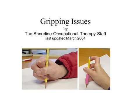 Gripping Issues by The Shoreline Occupational Therapy Staff last updated March 2004.