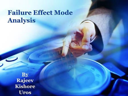 Failure Effect Mode Analysis By Rajeev Kishore Uros.