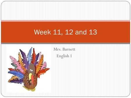Mrs. Barnett English 1 Week 11, 12 and 13. Bell work  ALL  ALL bell work from the second (2 nd ) nine weeks will be part of the MUG Shot(Mechanics,