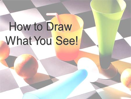 How to Draw What You See!.