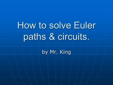 How to solve Euler paths & circuits. by Mr. King.