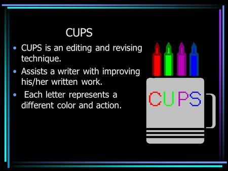 CUPS CUPS is an editing and revising technique.