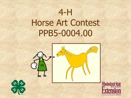 4-H Horse Art Contest PPB5-0004.00 Presentation prepared by Kathy Nash and Donna Schmitz Information & Graphics Technician/ AV Reference Room Manager,