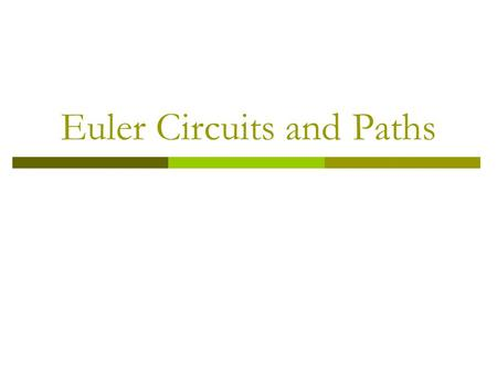 Euler Circuits and Paths
