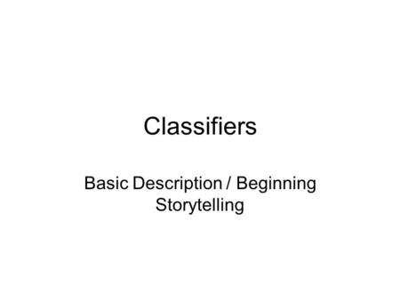 Classifiers Basic Description / Beginning Storytelling.