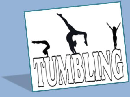 What is Tumbling? Tumbling is a form of gymnastics which is performed without the assistance of props; you may also hear it referred to as floor gymnastics.