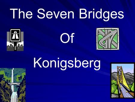 The Seven Bridges Of Konigsberg.