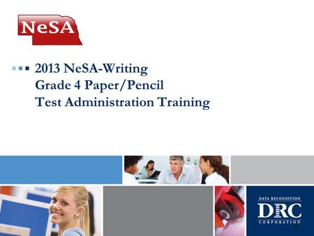 2013 NeSA-Writing Grade 4 Paper/Pencil Test Administration Training 1.