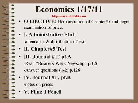 Economics 1/17/11  OBJECTIVE: Demonstration of Chapter#5 and begin examination of price. I. Administrative Stuff -attendance & distribution.